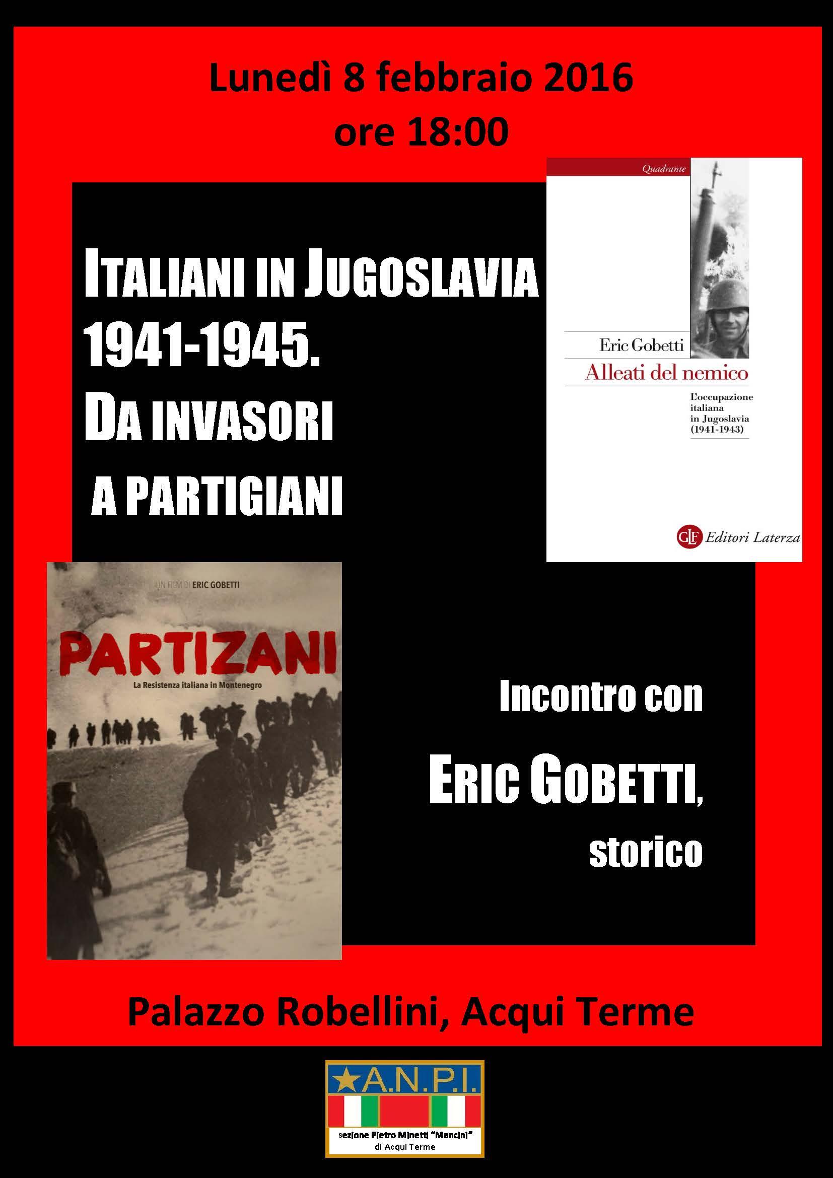 Acqui Terme  -lunedì 8 febbraio 2016 ore 18 con Eric Gobetti si discute di: Italiani in Jugoslavia 1941-1945 – da invasori a Partigiani –